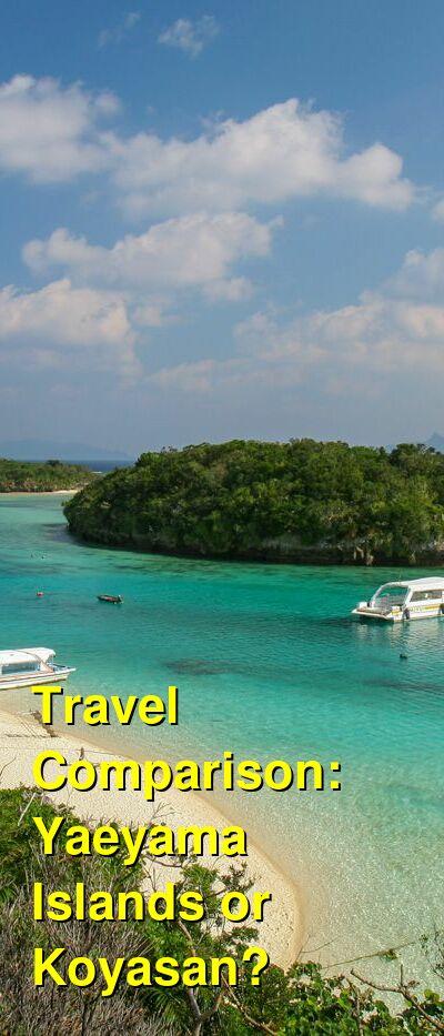 Yaeyama Islands vs. Koyasan Travel Comparison