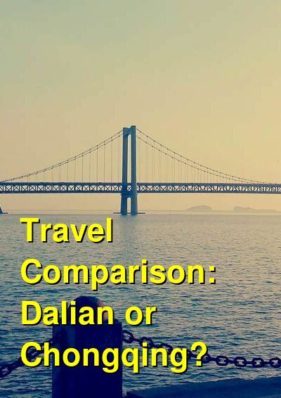 Dalian vs. Chongqing Travel Comparison