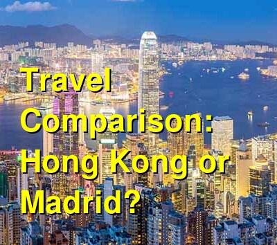Hong Kong vs. Madrid Travel Comparison