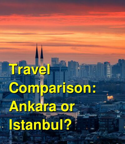Ankara vs. Istanbul Travel Comparison