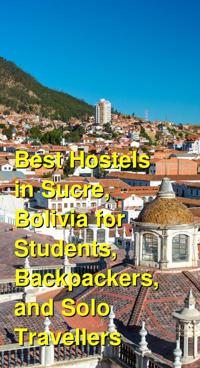 Best Hostels in Sucre, Bolivia for Students, Backpackers, and Solo Travellers | Budget Your Trip