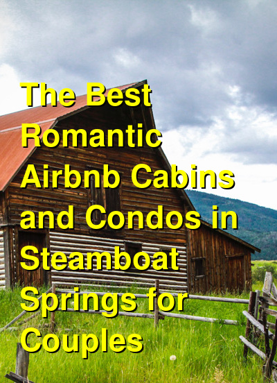 The Best Romantic Airbnb Cabins and Condos in Steamboat Springs for Couples (August 2021) | Budget Your Trip