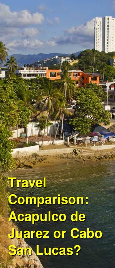 Acapulco de Juarez vs. Cabo San Lucas Travel Comparison