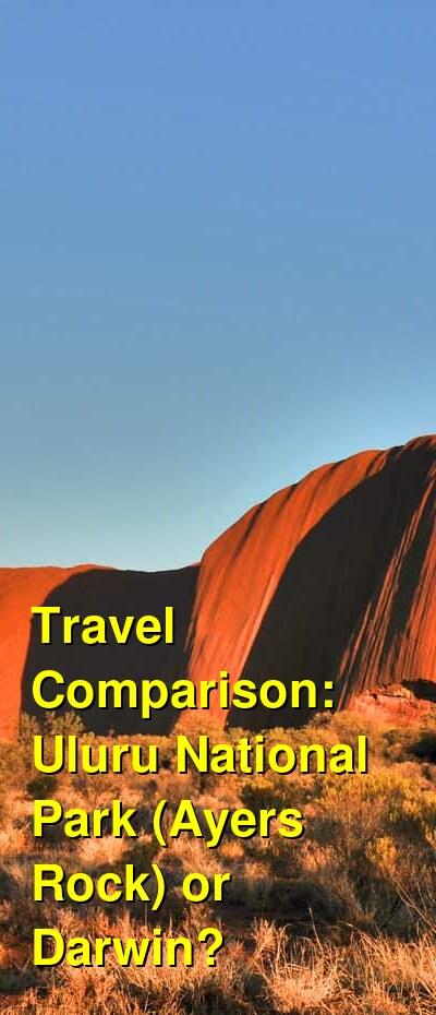 Uluru National Park (Ayers Rock) vs. Darwin Travel Comparison