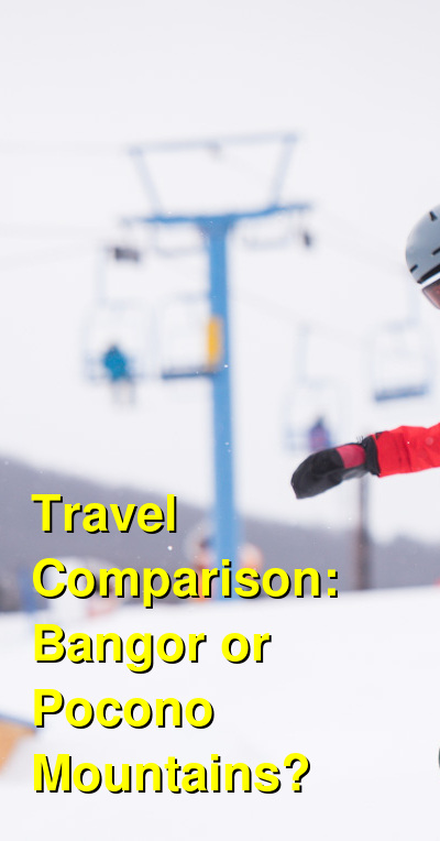 Bangor vs. Pocono Mountains Travel Comparison
