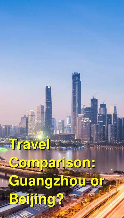 Guangzhou vs. Beijing Travel Comparison