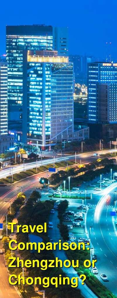 Zhengzhou vs. Chongqing Travel Comparison