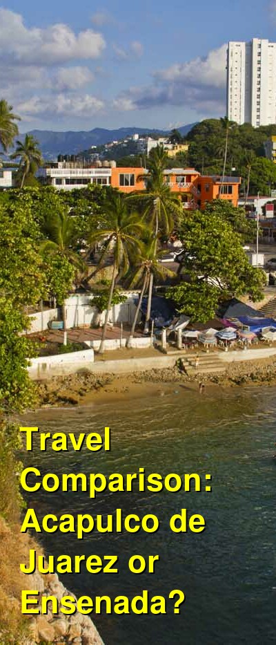 Acapulco de Juarez vs. Ensenada Travel Comparison