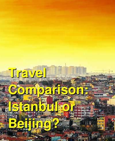 Istanbul vs. Beijing Travel Comparison