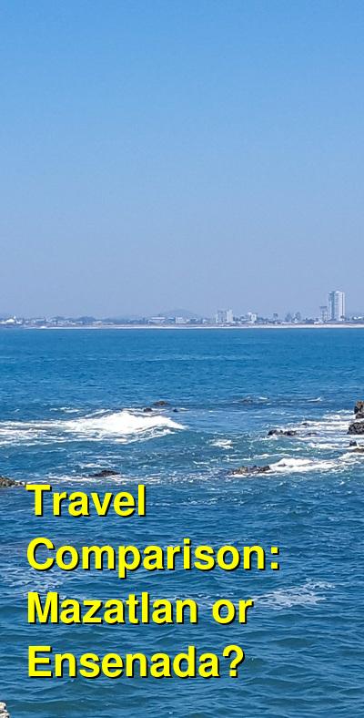 Mazatlan vs. Ensenada Travel Comparison