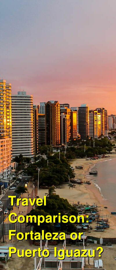 Fortaleza vs. Puerto Iguazu Travel Comparison