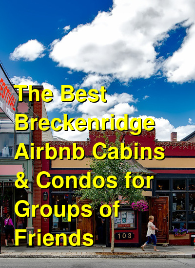 The Best Breckenridge Airbnb Cabins & Condos for Groups of Friends (November 2020) | Budget Your Trip