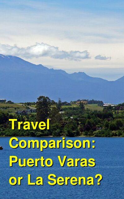 Puerto Varas vs. La Serena Travel Comparison