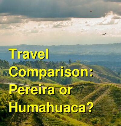 Pereira vs. Humahuaca Travel Comparison