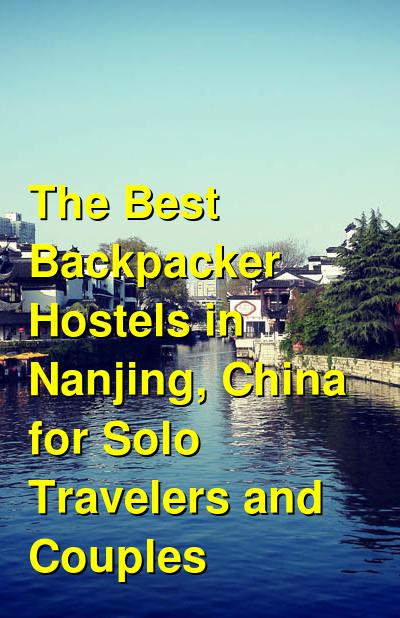 The Best Backpacker Hostels in Nanjing, China for Solo Travelers and Couples | Budget Your Trip