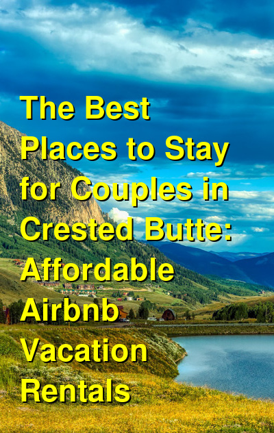 The Best Places to Stay for Couples in Crested Butte: Affordable Airbnb Vacation Rentals (April 2021) | Budget Your Trip
