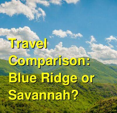 Blue Ridge vs. Savannah Travel Comparison