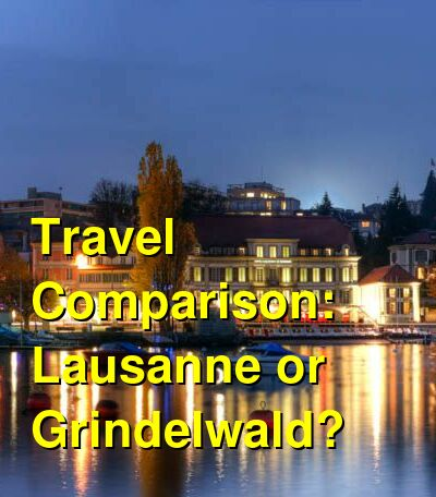 Lausanne vs. Grindelwald Travel Comparison