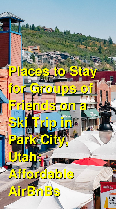 The Best Places to Stay for Friends & Groups in Park City, Utah: Cabins, Ski-in Ski-out Resorts & AirBnBs (January 2021) | Budget Your Trip