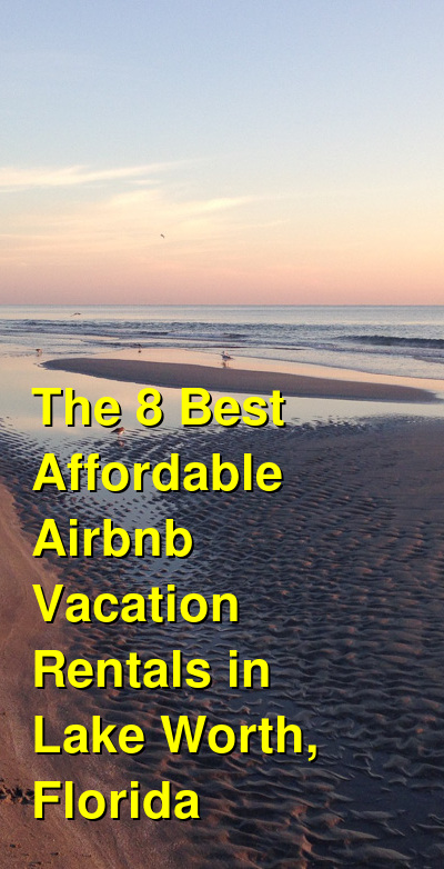 The 15 Best Affordable VRBO & Airbnb Vacation Rentals in Lake Worth, Florida | Budget Your Trip