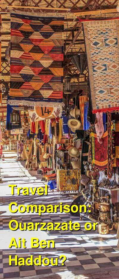 Ouarzazate vs. Ait Ben Haddou Travel Comparison