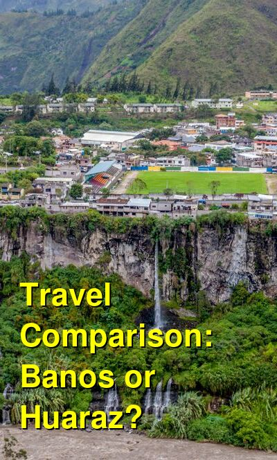 Banos vs. Huaraz Travel Comparison