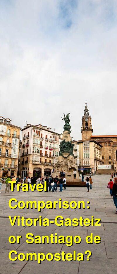 Vitoria-Gasteiz vs. Santiago de Compostela Travel Comparison