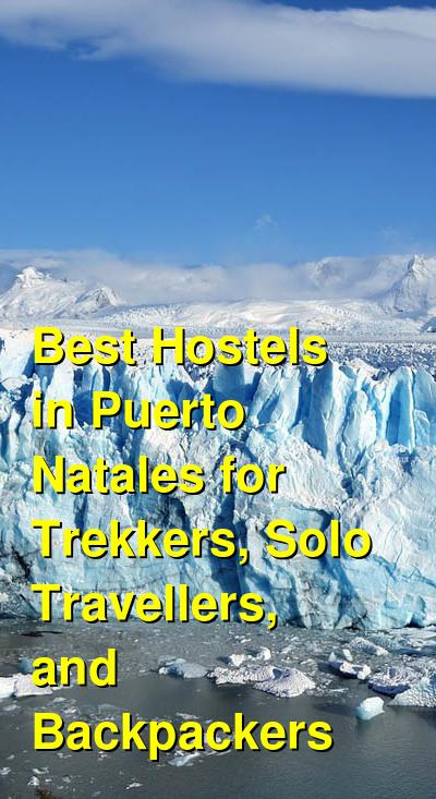 Best Hostels in Puerto Natales for Trekkers, Solo Travellers, and Backpackers | Budget Your Trip