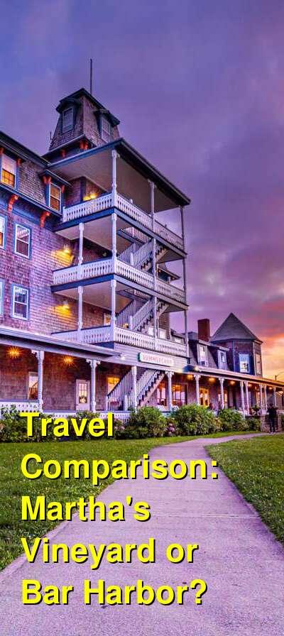 Martha's Vineyard vs. Bar Harbor Travel Comparison