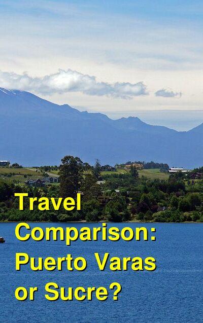 Puerto Varas vs. Sucre Travel Comparison