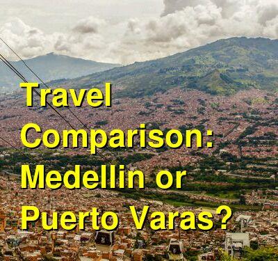 Medellin vs. Puerto Varas Travel Comparison