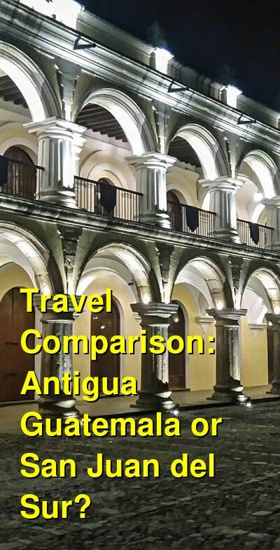 Antigua Guatemala vs. San Juan del Sur Travel Comparison