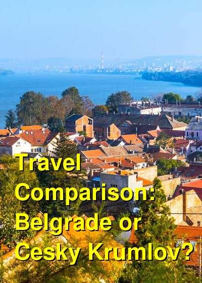 Belgrade vs. Cesky Krumlov Travel Comparison