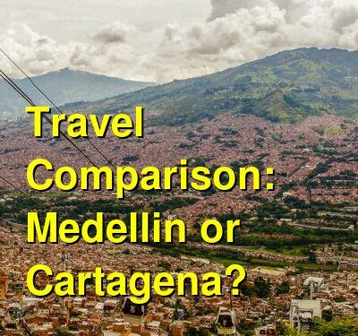 Medellin vs. Cartagena Travel Comparison