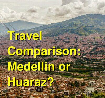 Medellin vs. Huaraz Travel Comparison