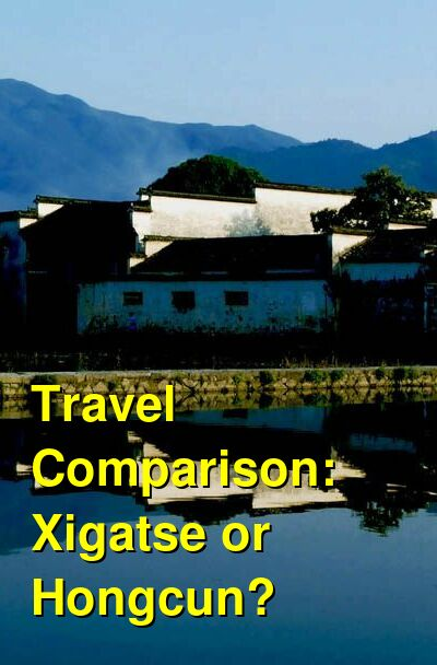 Xigatse vs. Hongcun Travel Comparison