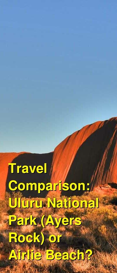 Uluru National Park (Ayers Rock) vs. Airlie Beach Travel Comparison