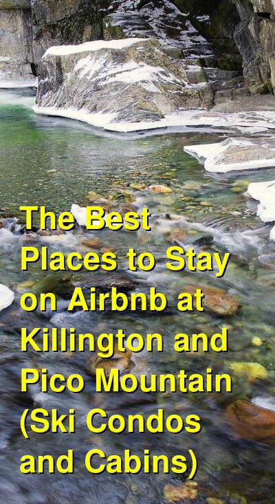 The Best Places to Stay on Airbnb at Killington and Pico Mountain (Ski Condos and Cabins) (April 2021) | Budget Your Trip