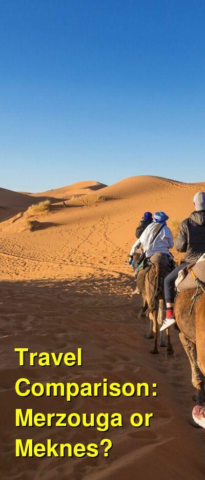 Merzouga vs. Meknes Travel Comparison