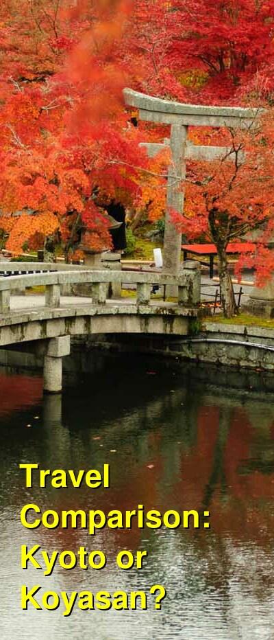 Kyoto vs. Koyasan Travel Comparison