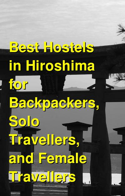 Best Hostels in Hiroshima for Backpackers, Solo Travellers, and Female Travellers | Budget Your Trip