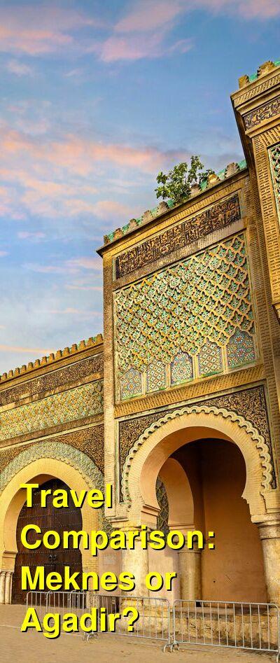 Meknes vs. Agadir Travel Comparison