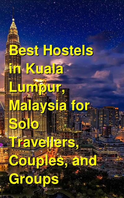 Best Hostels in Kuala Lumpur, Malaysia for Solo Travellers, Couples, and Groups | Budget Your Trip