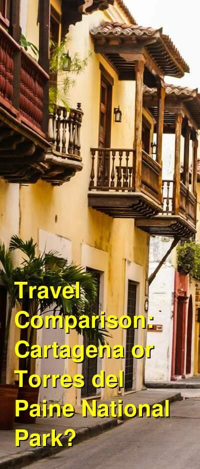 Cartagena vs. Torres del Paine National Park Travel Comparison