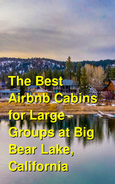 The Best Airbnb Cabins for Large Groups at Big Bear Lake, California (January 2021) | Budget Your Trip
