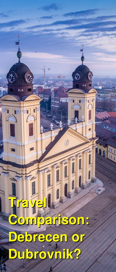 Debrecen vs. Dubrovnik Travel Comparison