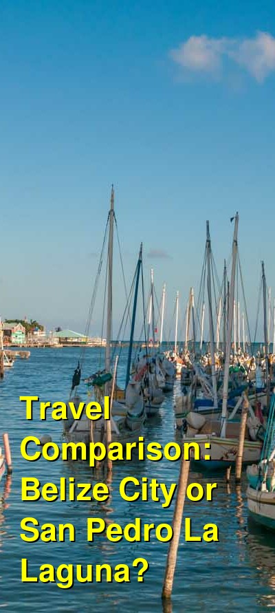 Belize City vs. San Pedro La Laguna Travel Comparison