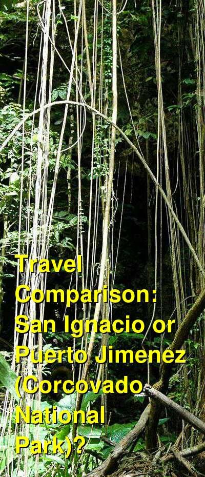 San Ignacio vs. Puerto Jimenez (Corcovado National Park) Travel Comparison