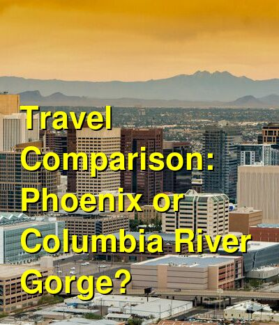 Phoenix vs. Columbia River Gorge Travel Comparison