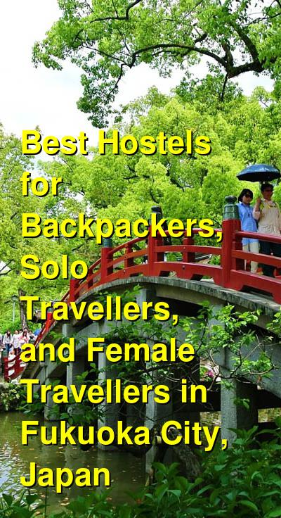 Best Hostels for Backpackers, Solo Travellers, and Female Travellers in Fukuoka City, Japan  | Budget Your Trip